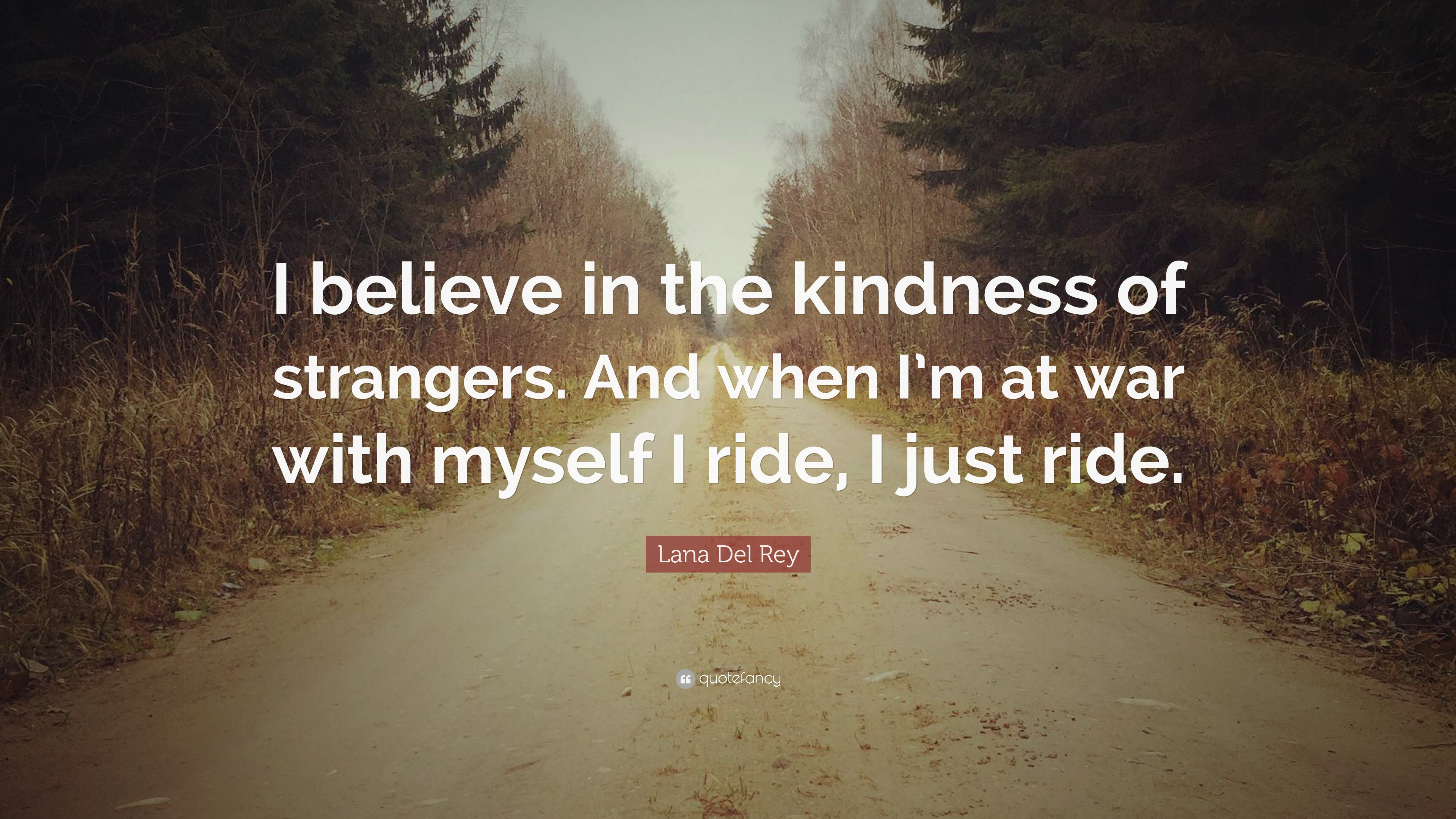 """The Kindness Of Strangers Quote  Lana Del Rey Quote """"I believe in the kindness of"""