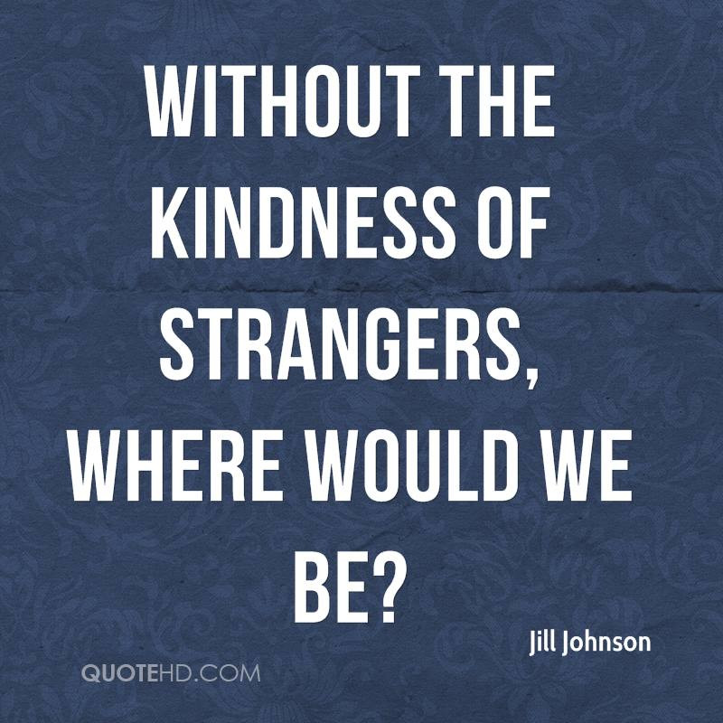 The Kindness Of Strangers Quote  Jill Johnson Quotes