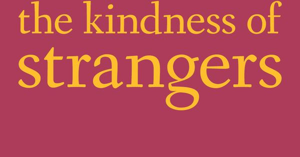 """The Kindness Of Strangers Quote  """"I have always depended on the kindness of strangers """" —A"""