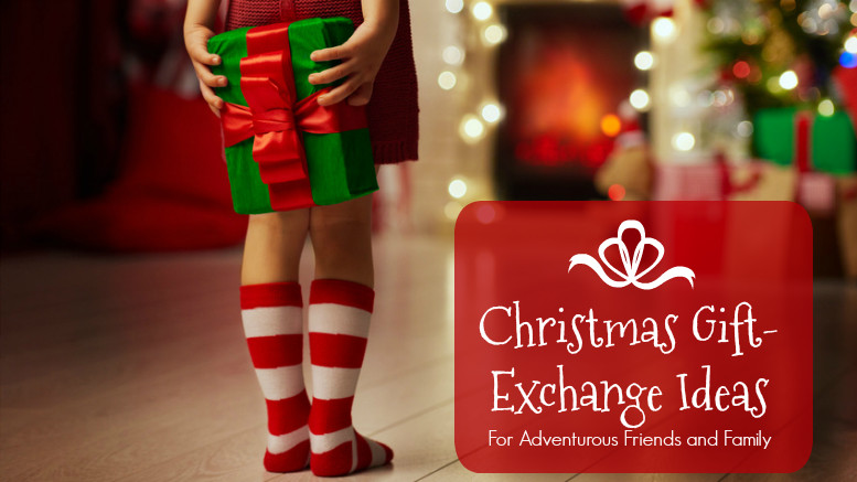 Christmas Gift Exchange Ideas  25 Christmas Gift Exchange Ideas for Adventurous Friends