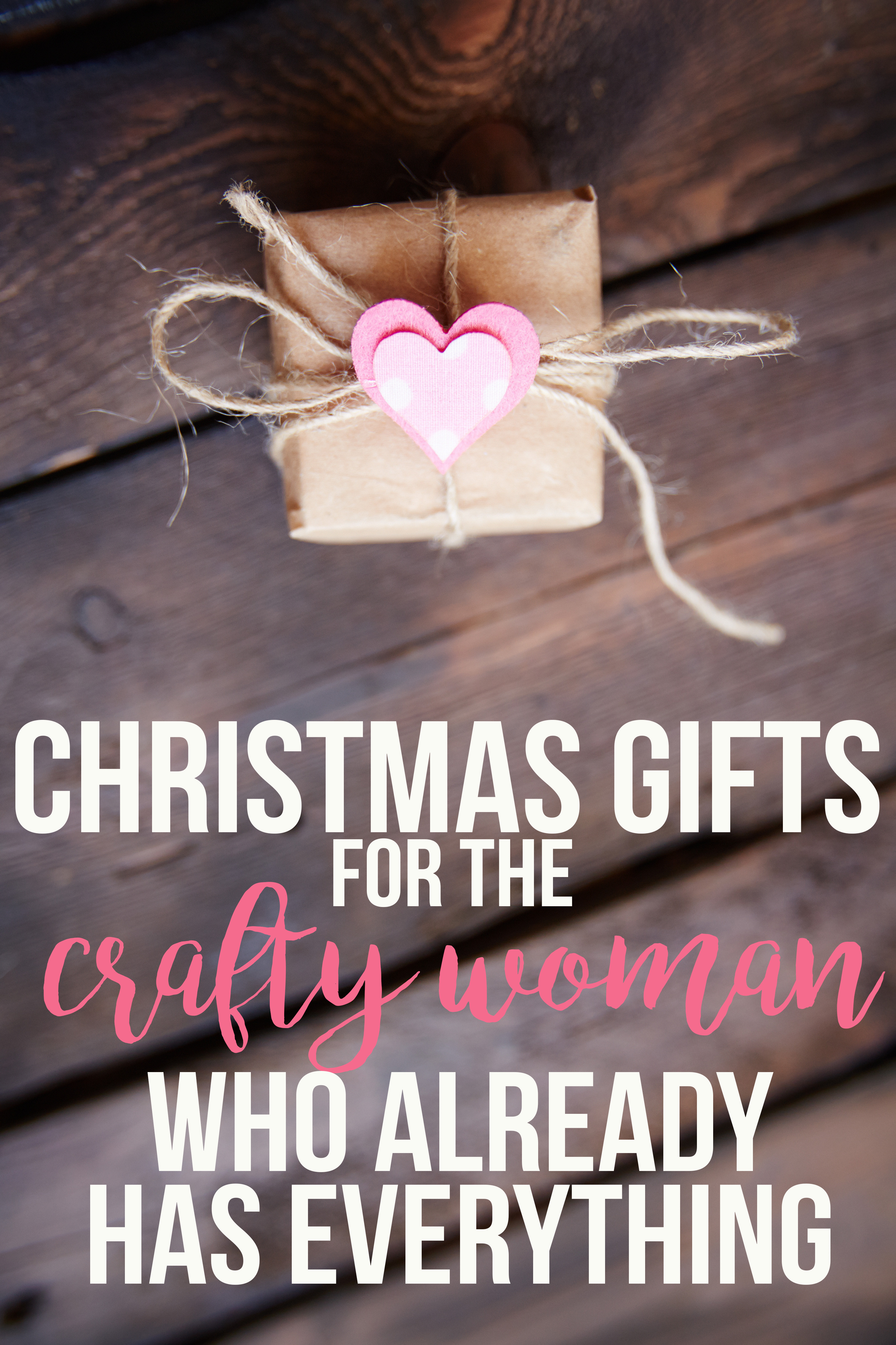 Christmas Gift Ideas For Woman Who Has Everything  Christmas Gifts For The Crafty Woman Who Has Everything