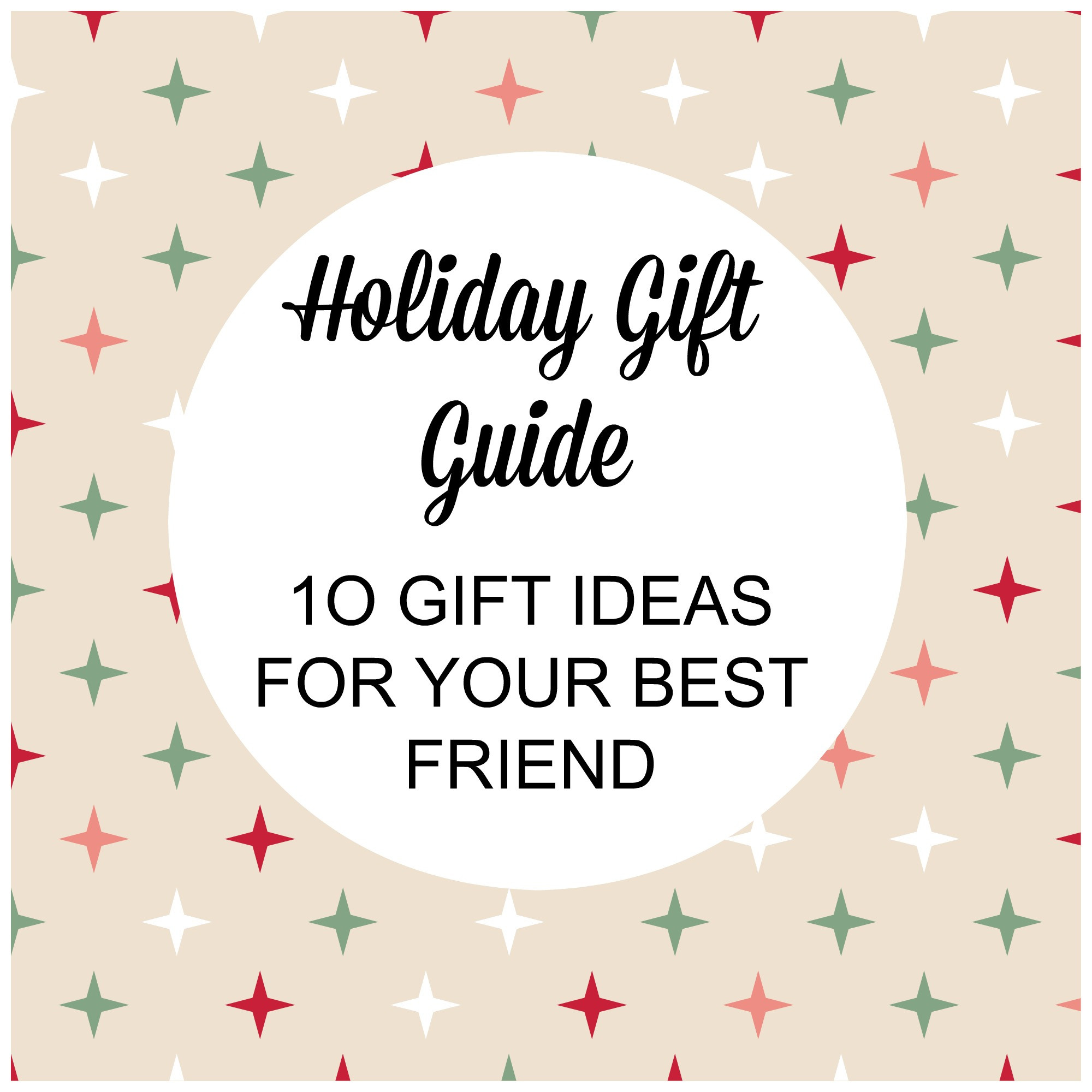 Christmas Gift Ideas For Your Best Friend  Holiday Gift Guide 10 Gift Ideas for your Best Friend