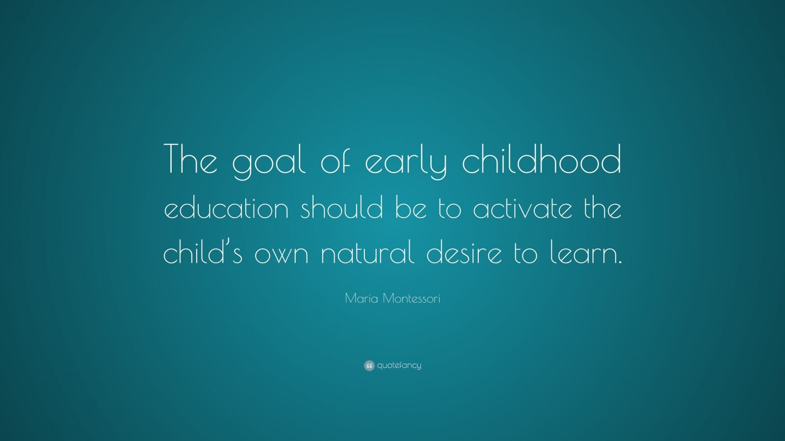 "Early Childhood Education Quotes  Maria Montessori Quote ""The goal of early childhood"