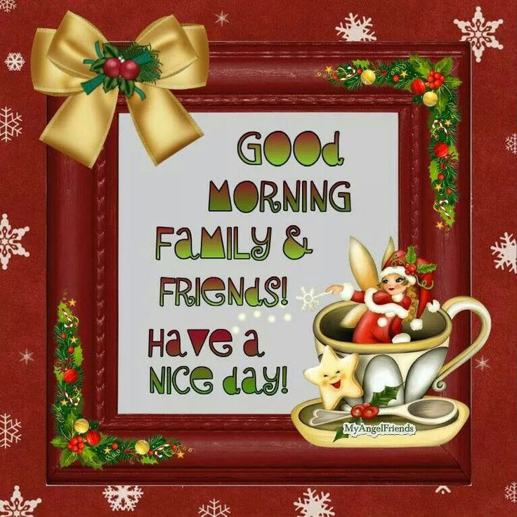 Good Morning Christmas Quotes  Good morning family and friends Greetings