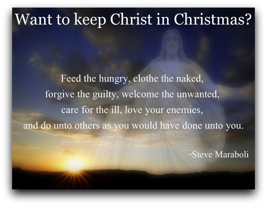 Keep Christ In Christmas Quotes  Want to keep Christ in Christmas Feed the hungry clothe