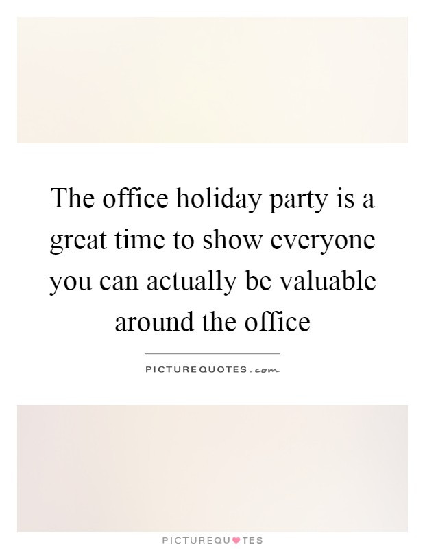 Office Christmas Party Quotes  The office holiday party is a great time to show everyone